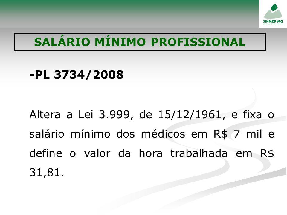 -PL 3734/2008 Altera a Lei 3.999, de 15/12/1961, e fixa o salário mínimo dos médicos em R$ 7 mil e define o valor da hora trabalhada em R$ 31,81. SALÁ