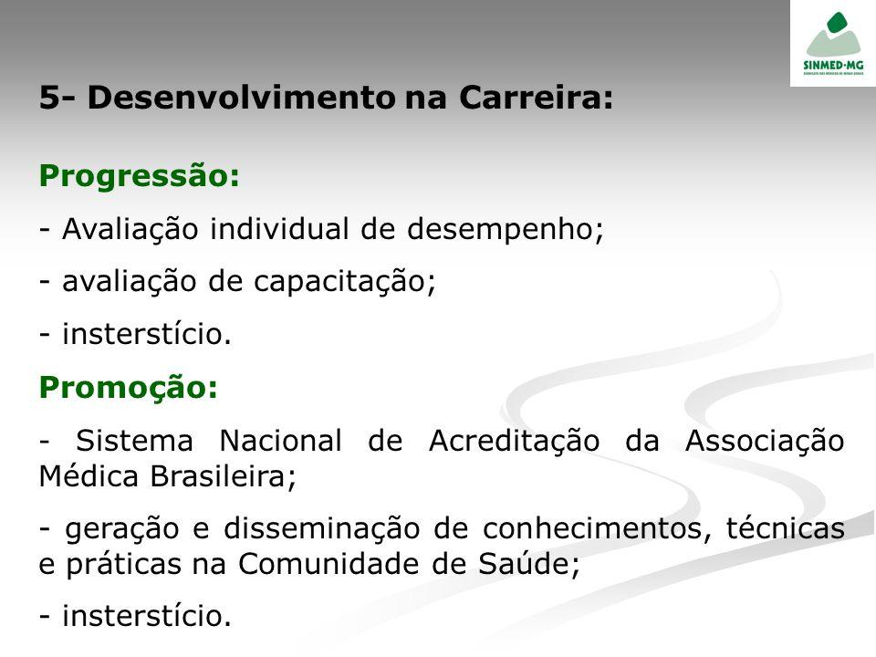 5- Desenvolvimento na Carreira: Progressão: - Avaliação individual de desempenho; - avaliação de capacitação; - insterstício. Promoção: - Sistema Naci