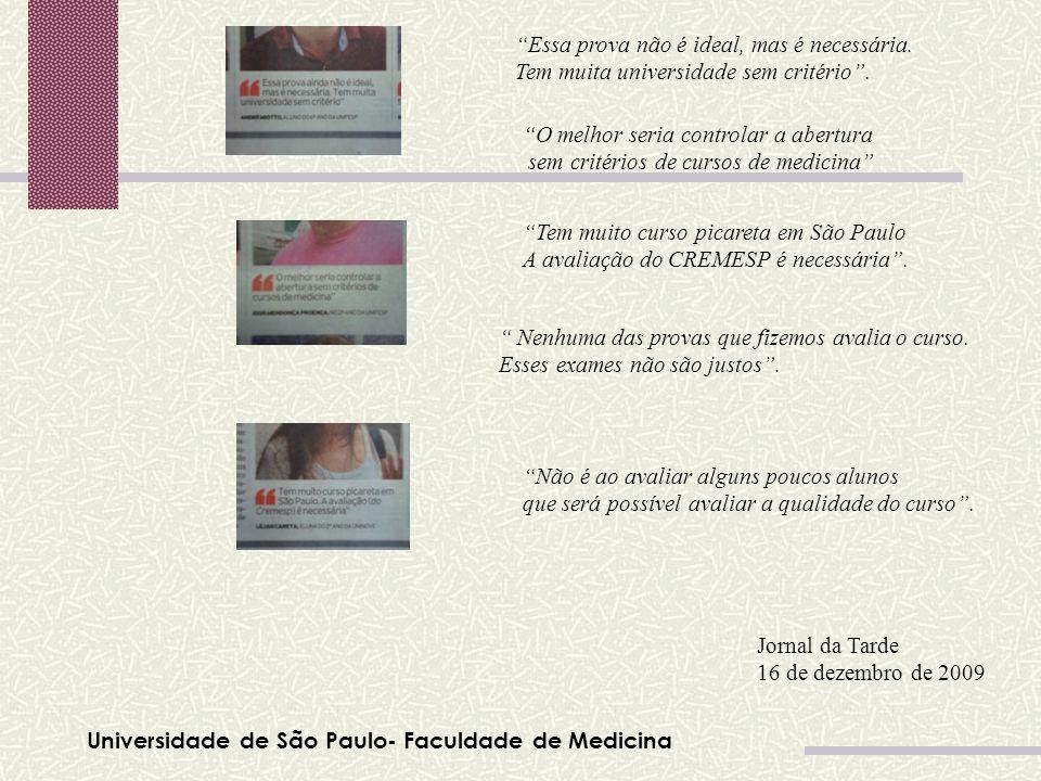 Universidade de São Paulo- Faculdade de Medicina Jornal da Tarde 16 de dezembro de 2009 Essa prova não é ideal, mas é necessária. Tem muita universida