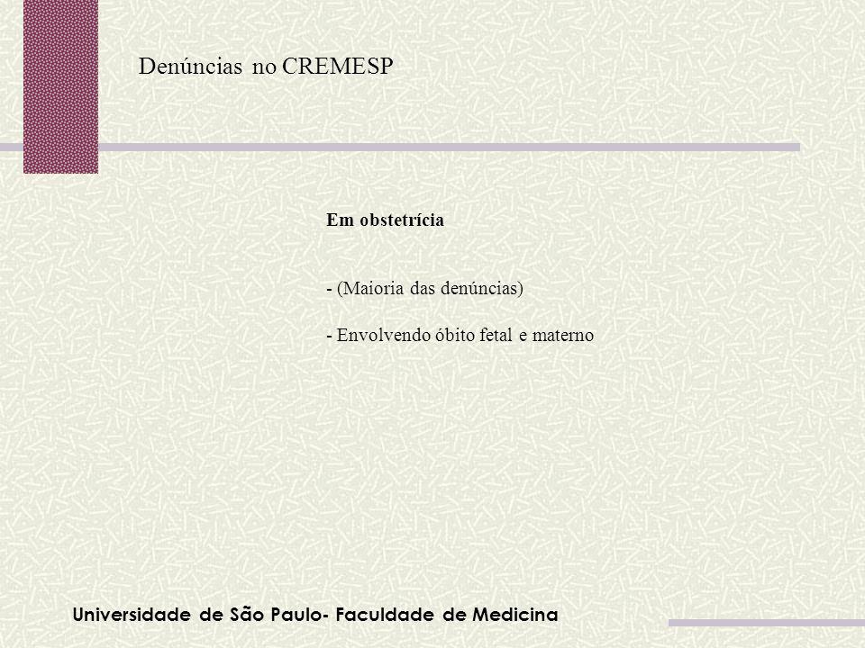 Universidade de São Paulo- Faculdade de Medicina Denúncias no CREMESP Tabela 01 Em obstetrícia - (Maioria das denúncias) - Envolvendo óbito fetal e ma