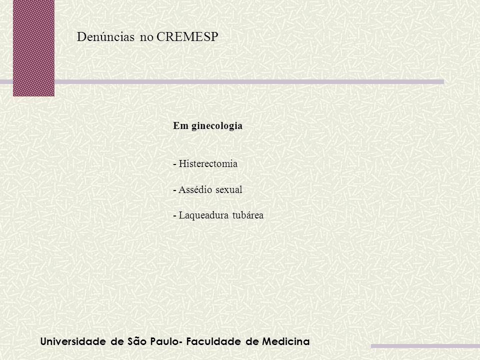 Universidade de São Paulo- Faculdade de Medicina Denúncias no CREMESP Tabela 01 Em ginecologia - Histerectomia - Assédio sexual - Laqueadura tubárea