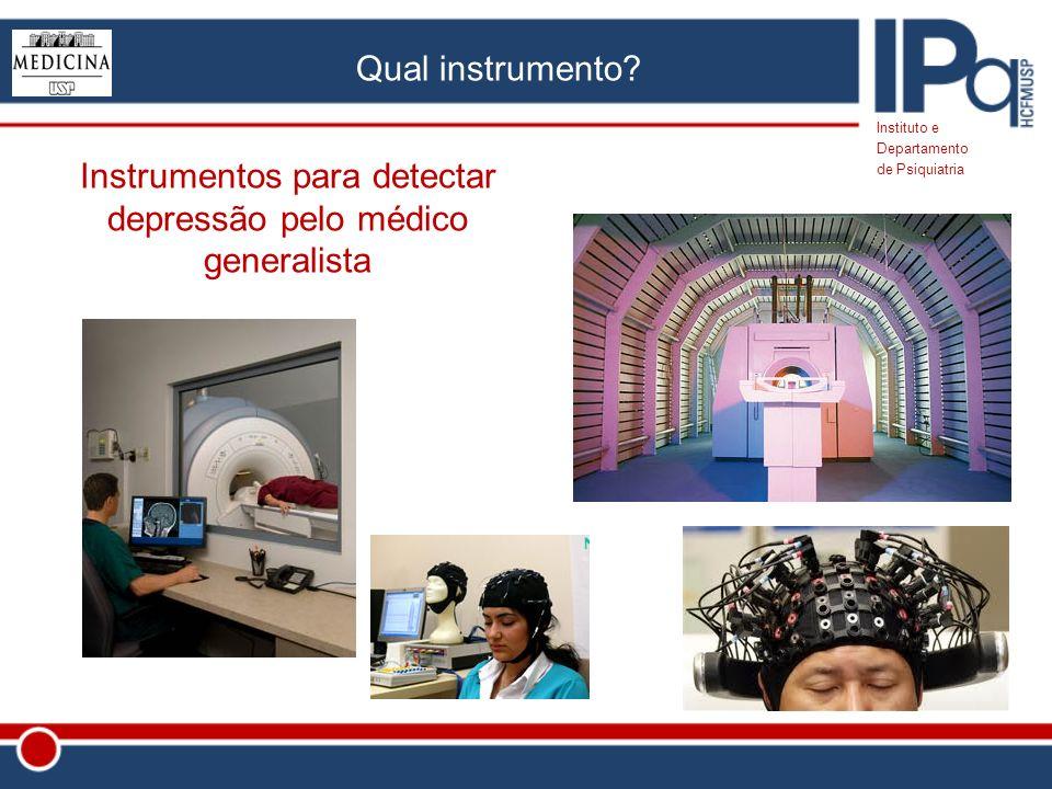 Residência Médica Departamento de Psiquiatria HC-FMUSP Grade 2010 Instituto e Departamento de Psiquiatria Instrumentos para detectar depressão pelo mé