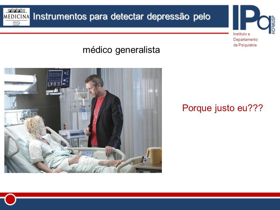 Instituto e Departamento de Psiquiatria Instrumentos para detectar depressão pelo médico generalista Porque justo eu???