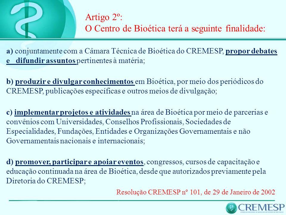 a) conjuntamente com a Câmara Técnica de Bioética do CREMESP, propor debates e difundir assuntos pertinentes à matéria; b) produzir e divulgar conheci