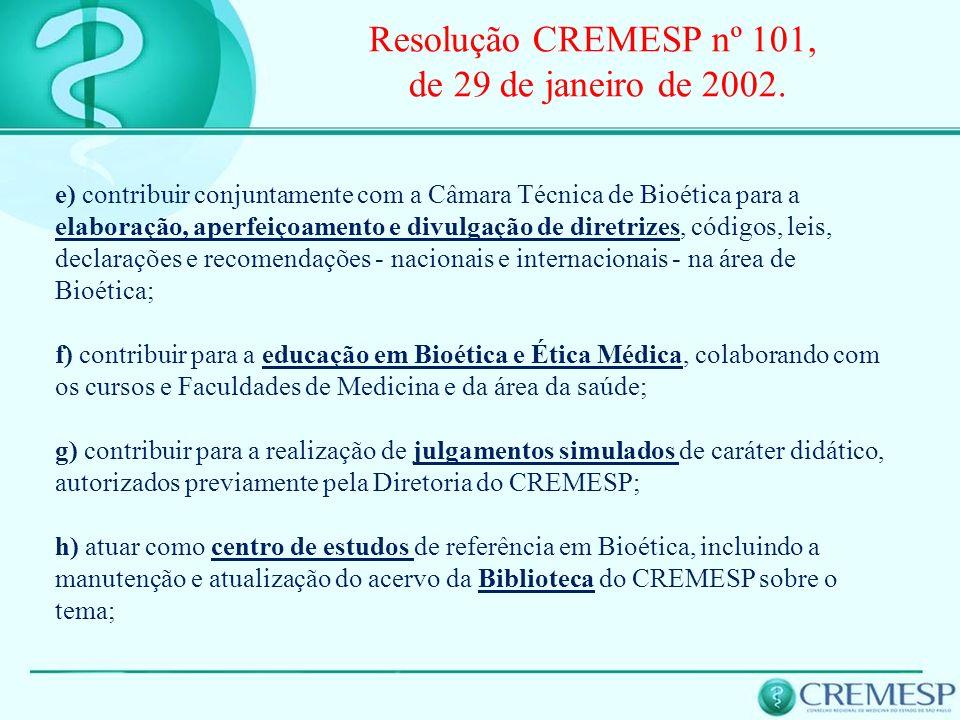 Resolução CREMESP nº 101, de 29 de janeiro de 2002. e) contribuir conjuntamente com a Câmara Técnica de Bioética para a elaboração, aperfeiçoamento e