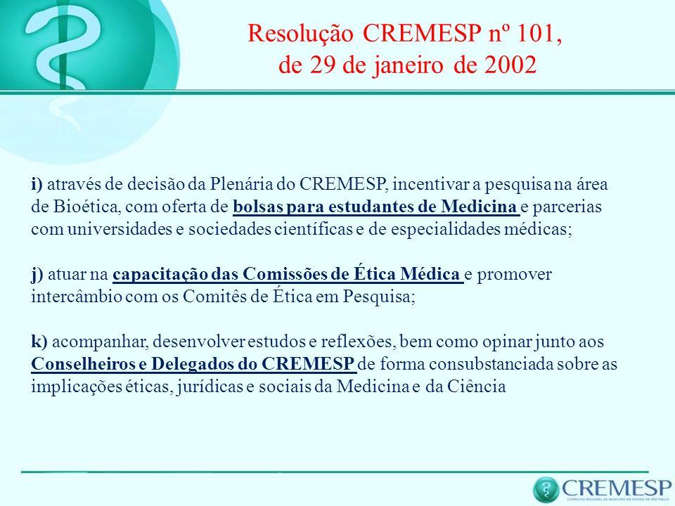 Resolução CREMESP nº 101, de 29 de janeiro de 2002 i) através de decisão da Plenária do CREMESP, incentivar a pesquisa na área de Bioética, com oferta