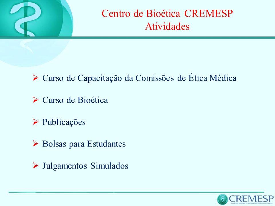 Centro de Bioética CREMESP Atividades Curso de Capacitação da Comissões de Ética Médica Curso de Bioética Publicações Bolsas para Estudantes Julgament