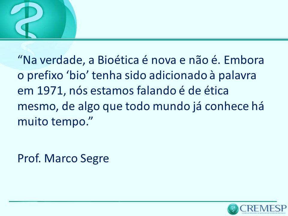 Na verdade, a Bioética é nova e não é. Embora o prefixo bio tenha sido adicionado à palavra em 1971, nós estamos falando é de ética mesmo, de algo que