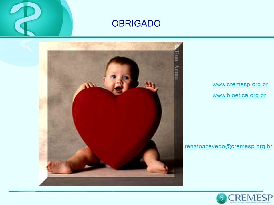 OBRIGADO www.cremesp.org.br www.bioetica.org.br renatoazevedo@cremesp.org.br