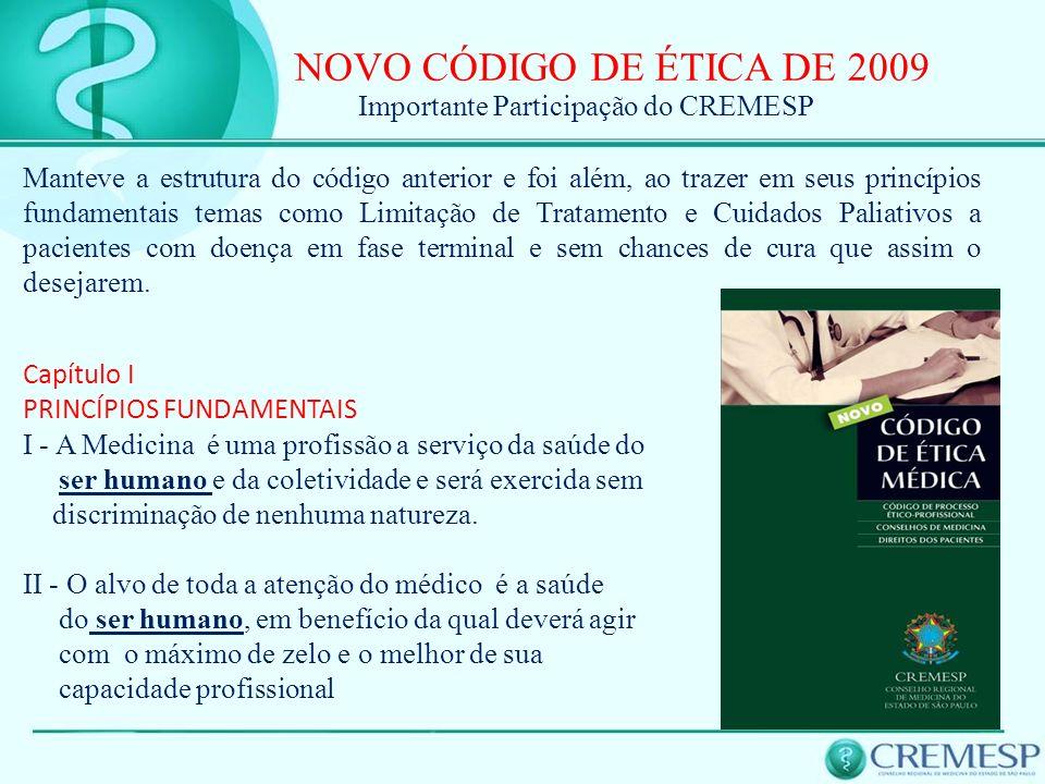 NOVO CÓDIGO DE ÉTICA DE 2009 Manteve a estrutura do código anterior e foi além, ao trazer em seus princípios fundamentais temas como Limitação de Trat