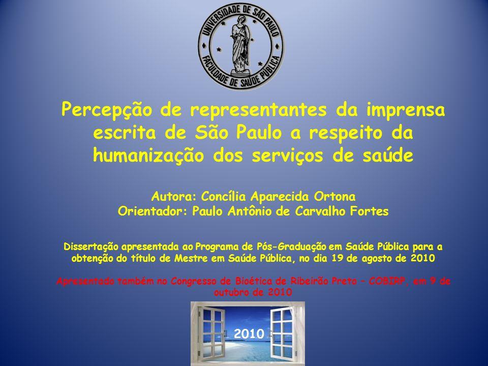 2010 Percepção de representantes da imprensa escrita de São Paulo a respeito da humanização dos serviços de saúde Autora: Concília Aparecida Ortona Or