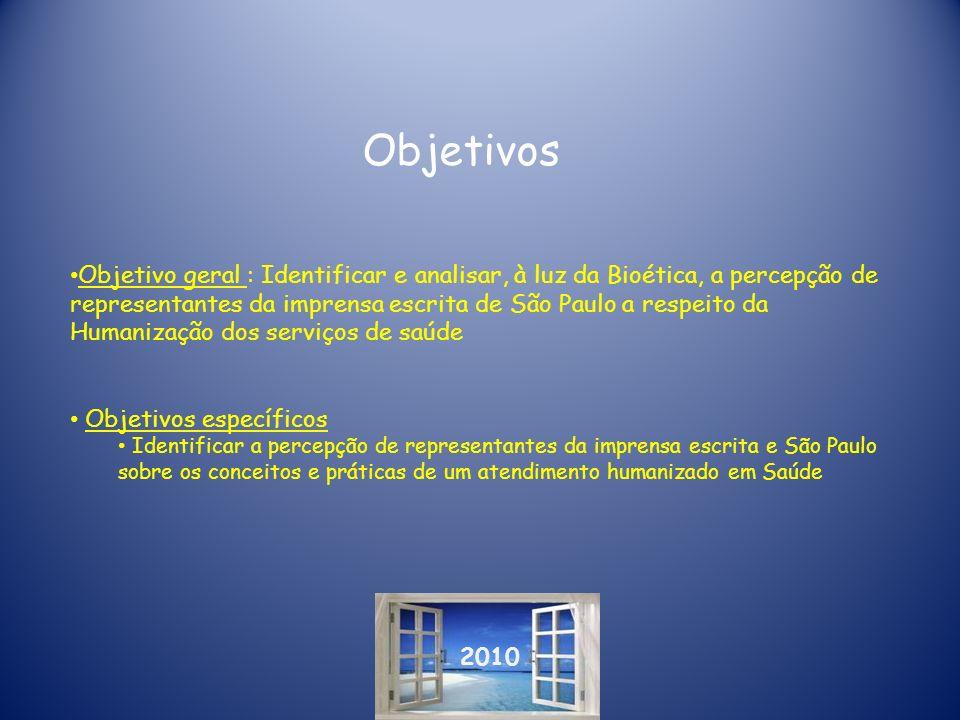 2010 Objetivos Objetivo geral : Identificar e analisar, à luz da Bioética, a percepção de representantes da imprensa escrita de São Paulo a respeito d