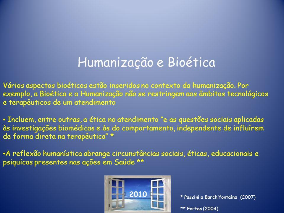 2010 Humanização e Bioética Vários aspectos bioéticos estão inseridos no contexto da humanização. Por exemplo, a Bioética e a Humanização não se restr