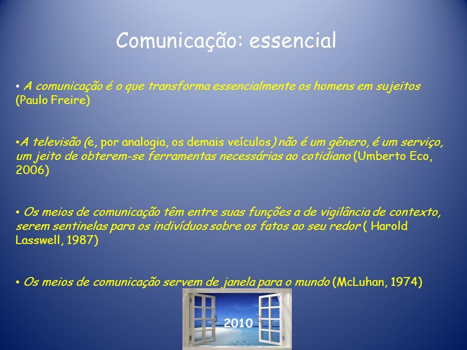 2010 Comunicação: essencial A comunicação é o que transforma essencialmente os homens em sujeitos (Paulo Freire) A televisão (e, por analogia, os dema