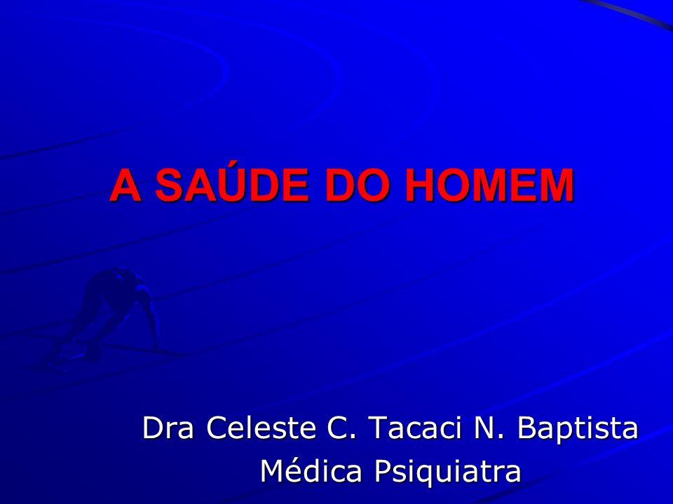 A SAÚDE DO HOMEM A SAÚDE DO HOMEM Dra Celeste C. Tacaci N. Baptista Médica Psiquiatra