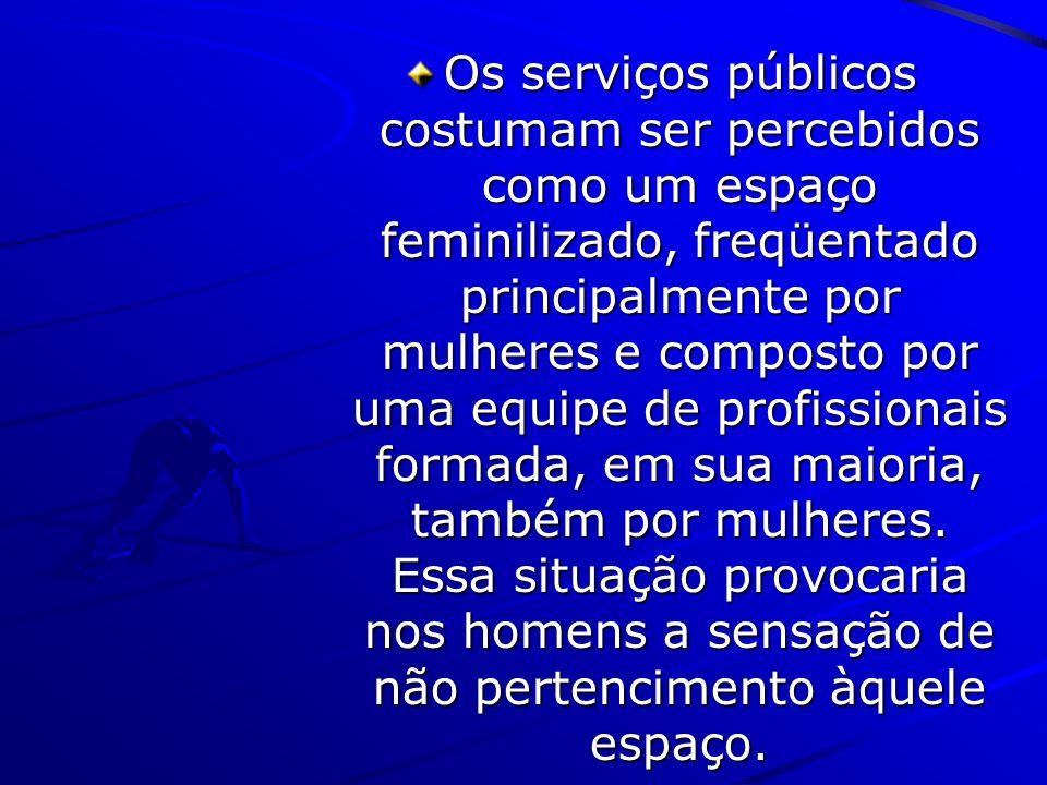Os serviços públicos costumam ser percebidos como um espaço feminilizado, freqüentado principalmente por mulheres e composto por uma equipe de profissionais formada, em sua maioria, também por mulheres.