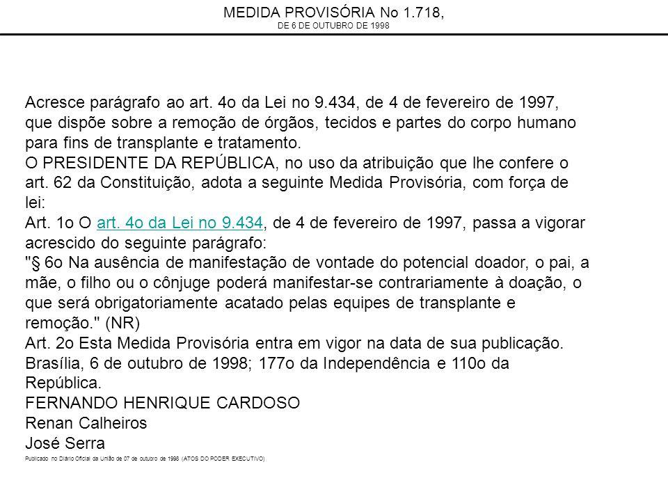 MEDIDA PROVISÓRIA No 1.718, DE 6 DE OUTUBRO DE 1998 Acresce parágrafo ao art. 4o da Lei no 9.434, de 4 de fevereiro de 1997, que dispõe sobre a remoçã
