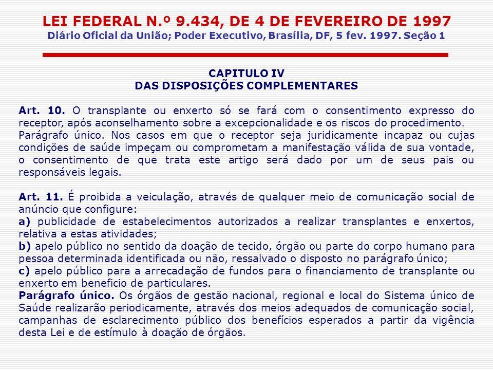 LEI FEDERAL N.º 9.434, DE 4 DE FEVEREIRO DE 1997 Diário Oficial da União; Poder Executivo, Brasília, DF, 5 fev. 1997. Seção 1 CAPITULO IV DAS DISPOSIÇ