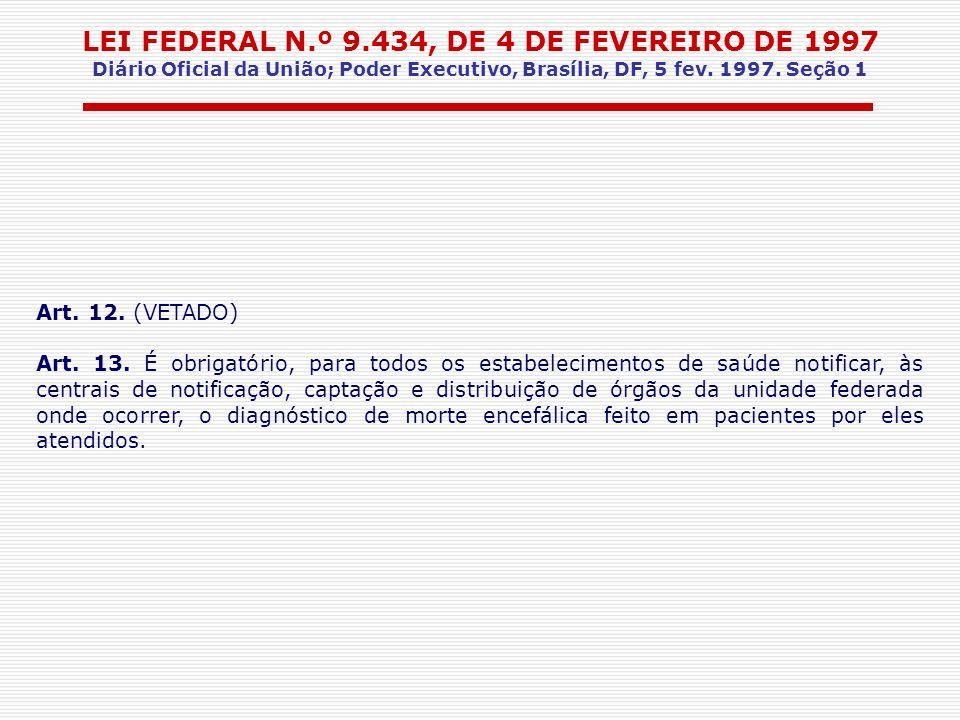 LEI FEDERAL N.º 9.434, DE 4 DE FEVEREIRO DE 1997 Diário Oficial da União; Poder Executivo, Brasília, DF, 5 fev. 1997. Seção 1 Art. 12. (VETADO) Art. 1