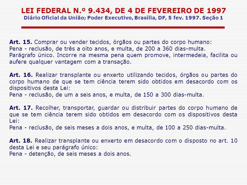 LEI FEDERAL N.º 9.434, DE 4 DE FEVEREIRO DE 1997 Diário Oficial da União; Poder Executivo, Brasília, DF, 5 fev. 1997. Seção 1 Art. 15. Comprar ou vend