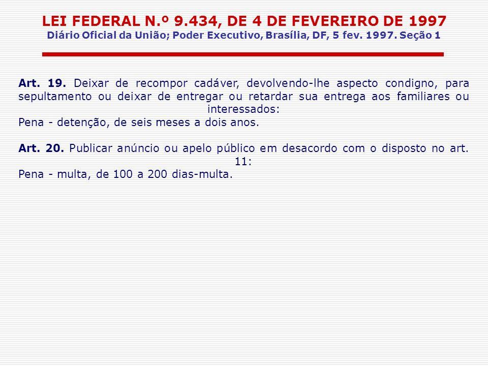 LEI FEDERAL N.º 9.434, DE 4 DE FEVEREIRO DE 1997 Diário Oficial da União; Poder Executivo, Brasília, DF, 5 fev. 1997. Seção 1 Art. 19. Deixar de recom