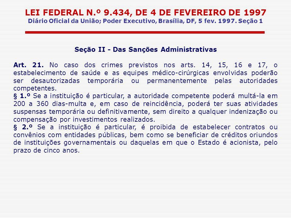 LEI FEDERAL N.º 9.434, DE 4 DE FEVEREIRO DE 1997 Diário Oficial da União; Poder Executivo, Brasília, DF, 5 fev. 1997. Seção 1 Seção II - Das Sanções A