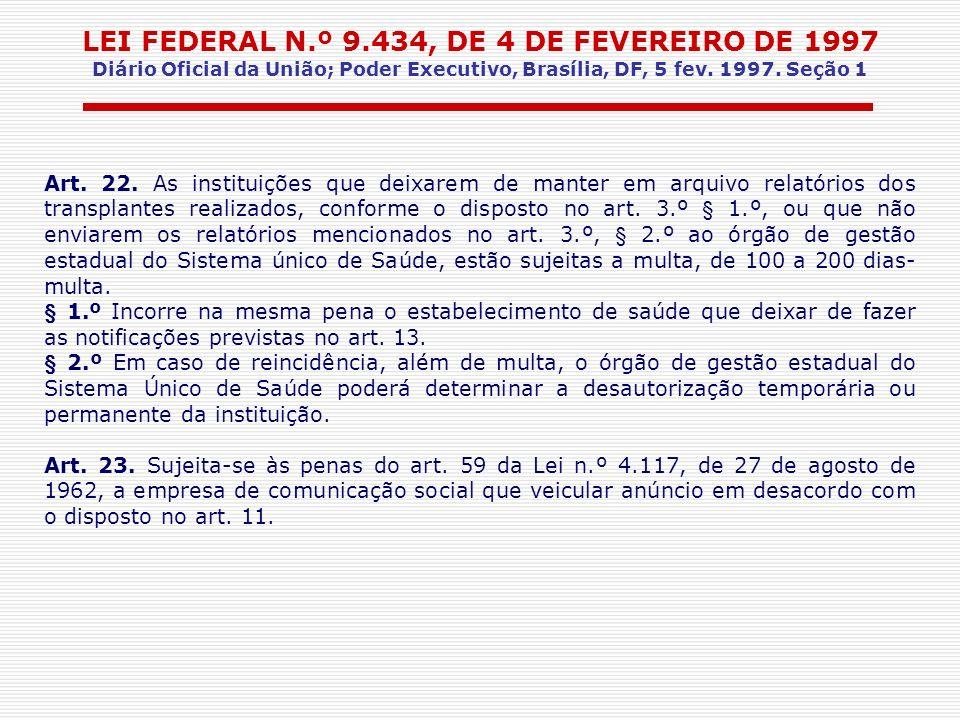 LEI FEDERAL N.º 9.434, DE 4 DE FEVEREIRO DE 1997 Diário Oficial da União; Poder Executivo, Brasília, DF, 5 fev. 1997. Seção 1 Art. 22. As instituições