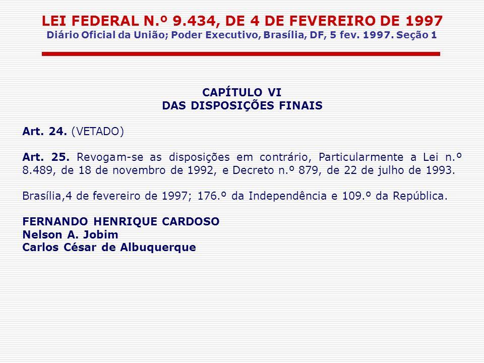 LEI FEDERAL N.º 9.434, DE 4 DE FEVEREIRO DE 1997 Diário Oficial da União; Poder Executivo, Brasília, DF, 5 fev. 1997. Seção 1 CAPÍTULO VI DAS DISPOSIÇ