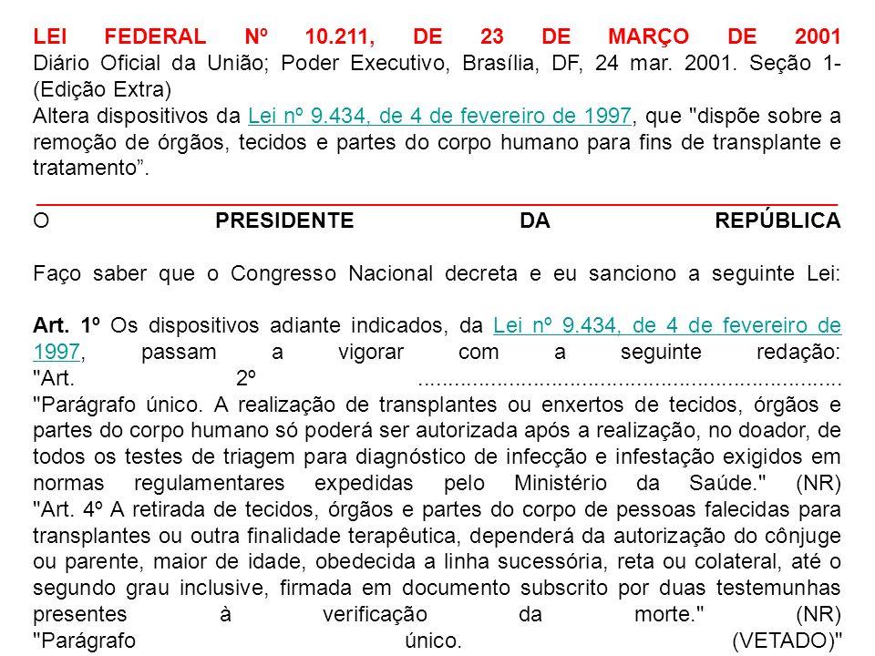 LEI FEDERAL Nº 10.211, DE 23 DE MARÇO DE 2001 Diário Oficial da União; Poder Executivo, Brasília, DF, 24 mar. 2001. Seção 1- (Edição Extra) Altera dis