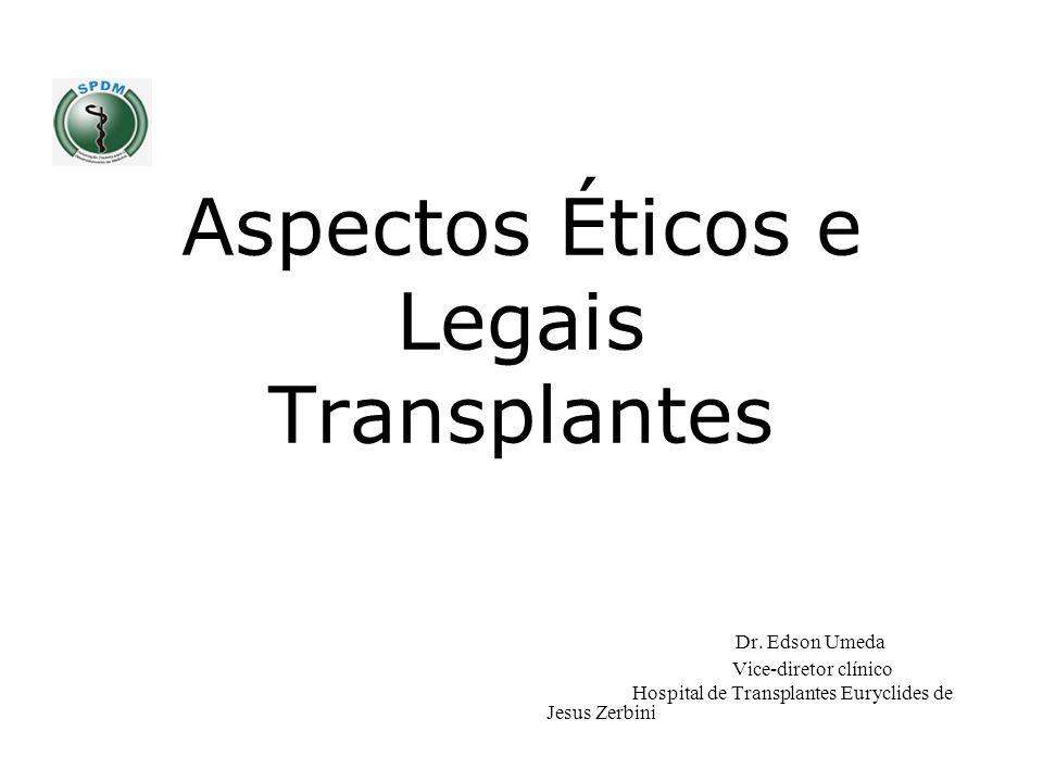 Aspectos Éticos e Legais Transplantes Dr. Edson Umeda Vice-diretor clínico Hospital de Transplantes Euryclides de Jesus Zerbini