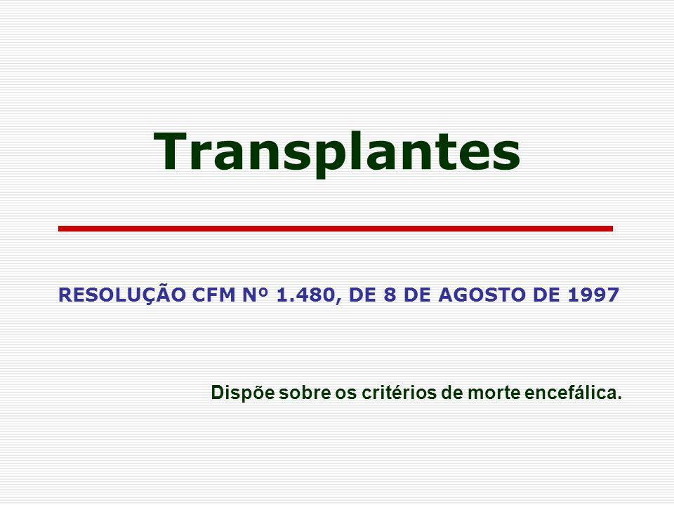 RESOLUÇÃO CFM Nº 1.480, DE 8 DE AGOSTO DE 1997 Dispõe sobre os critérios de morte encefálica. Transplantes