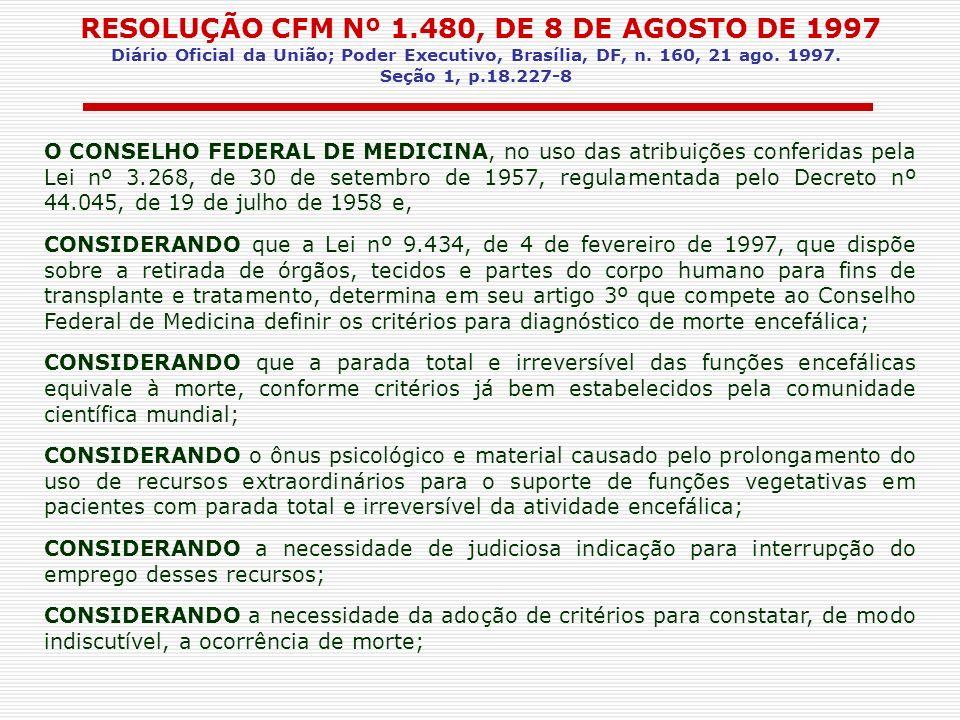 RESOLUÇÃO CFM Nº 1.480, DE 8 DE AGOSTO DE 1997 Diário Oficial da União; Poder Executivo, Brasília, DF, n. 160, 21 ago. 1997. Seção 1, p.18.227-8 O CON