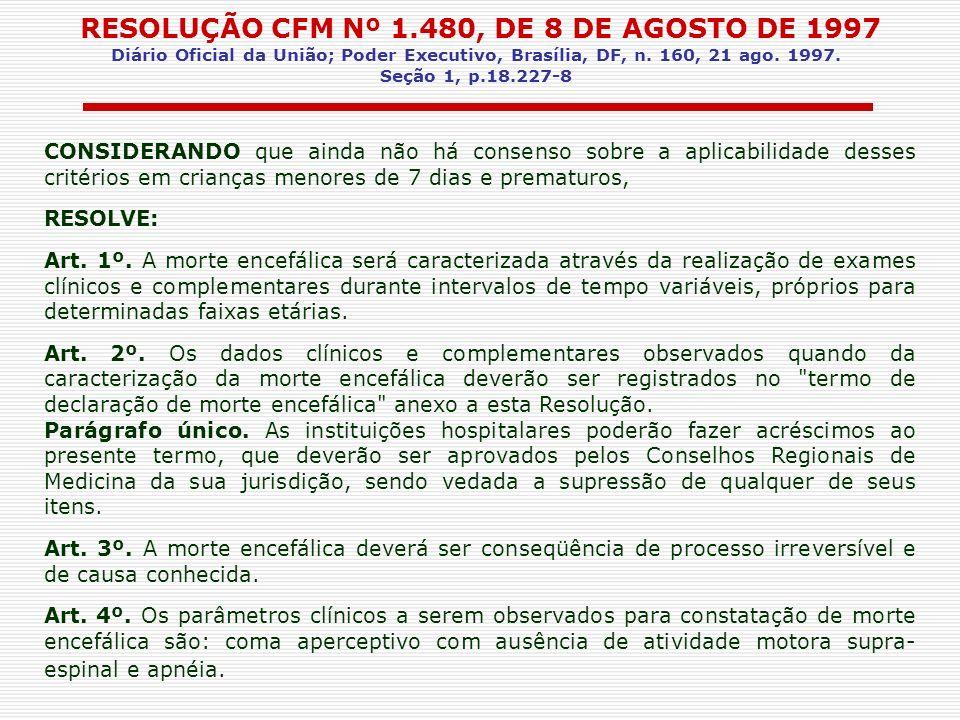 RESOLUÇÃO CFM Nº 1.480, DE 8 DE AGOSTO DE 1997 Diário Oficial da União; Poder Executivo, Brasília, DF, n. 160, 21 ago. 1997. Seção 1, p.18.227-8 CONSI