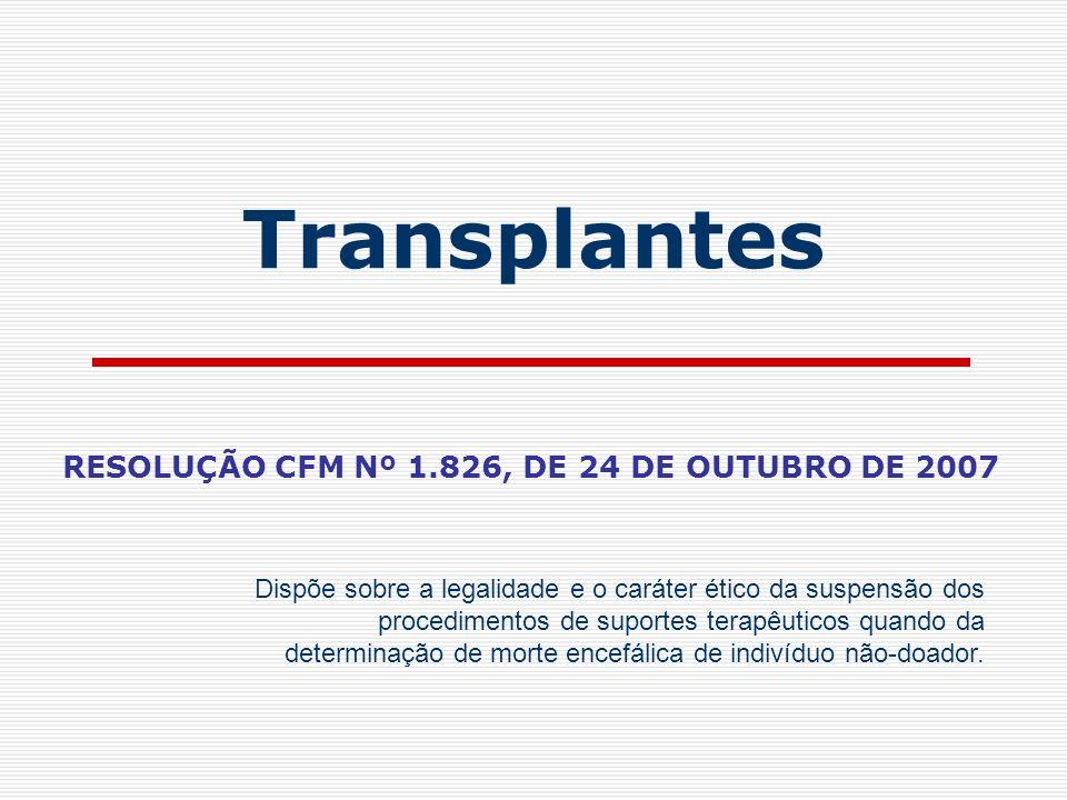 RESOLUÇÃO CFM Nº 1.826, DE 24 DE OUTUBRO DE 2007 Dispõe sobre a legalidade e o caráter ético da suspensão dos procedimentos de suportes terapêuticos q