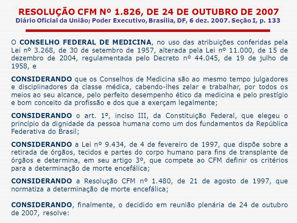 RESOLUÇÃO CFM Nº 1.826, DE 24 DE OUTUBRO DE 2007 Diário Oficial da União; Poder Executivo, Brasília, DF, 6 dez. 2007. Seção I, p. 133 O CONSELHO FEDER