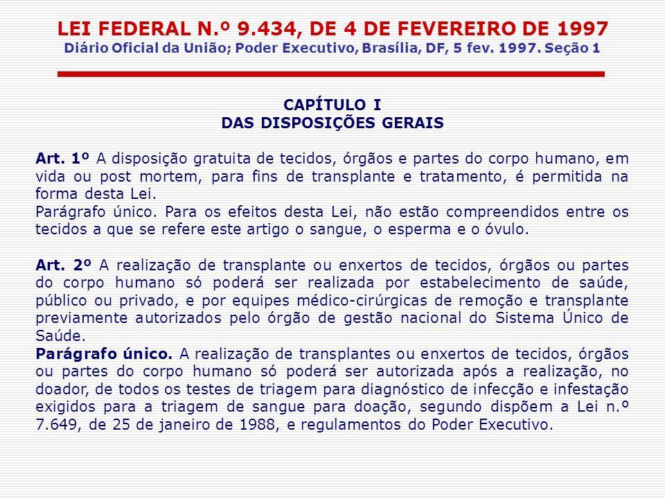 LEI FEDERAL N.º 9.434, DE 4 DE FEVEREIRO DE 1997 Diário Oficial da União; Poder Executivo, Brasília, DF, 5 fev. 1997. Seção 1 CAPÍTULO I DAS DISPOSIÇÕ