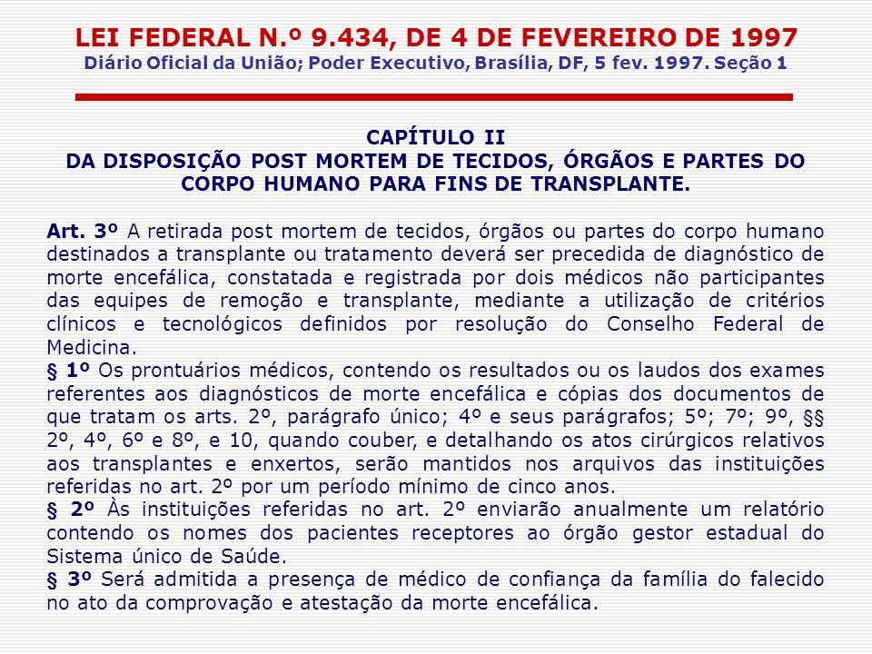 LEI FEDERAL N.º 9.434, DE 4 DE FEVEREIRO DE 1997 Diário Oficial da União; Poder Executivo, Brasília, DF, 5 fev. 1997. Seção 1 CAPÍTULO II DA DISPOSIÇÃ