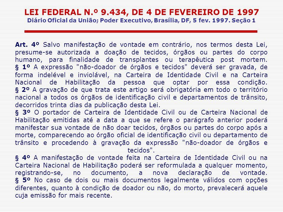 LEI FEDERAL N.º 9.434, DE 4 DE FEVEREIRO DE 1997 Diário Oficial da União; Poder Executivo, Brasília, DF, 5 fev. 1997. Seção 1 Art. 4º Salvo manifestaç