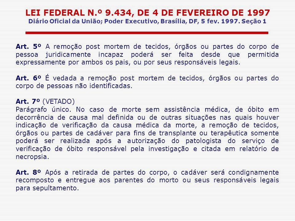 LEI FEDERAL N.º 9.434, DE 4 DE FEVEREIRO DE 1997 Diário Oficial da União; Poder Executivo, Brasília, DF, 5 fev. 1997. Seção 1 Art. 5º A remoção post m
