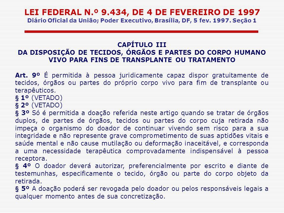 LEI FEDERAL N.º 9.434, DE 4 DE FEVEREIRO DE 1997 Diário Oficial da União; Poder Executivo, Brasília, DF, 5 fev. 1997. Seção 1 CAPÍTULO III DA DISPOSIÇ