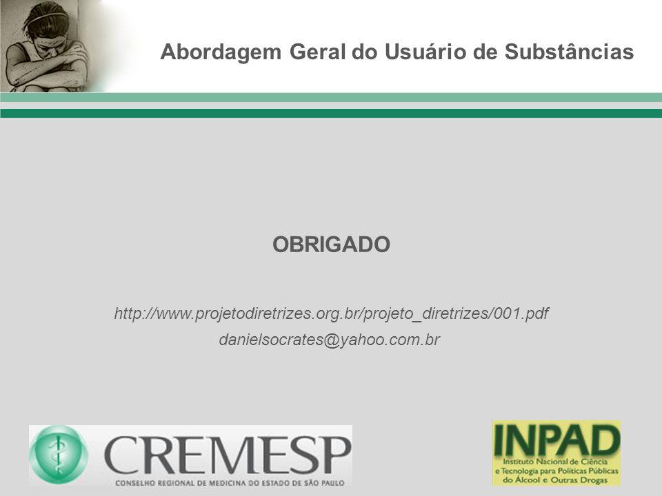 OBRIGADO danielsocrates@yahoo.com.br Abordagem Geral do Usuário de Substâncias http://www.projetodiretrizes.org.br/projeto_diretrizes/001.pdf