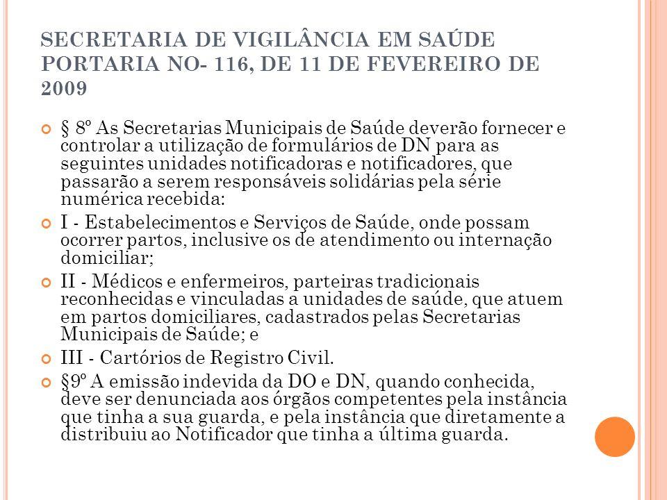 SECRETARIA DE VIGILÂNCIA EM SAÚDE PORTARIA NO- 116, DE 11 DE FEVEREIRO DE 2009 § 8º As Secretarias Municipais de Saúde deverão fornecer e controlar a