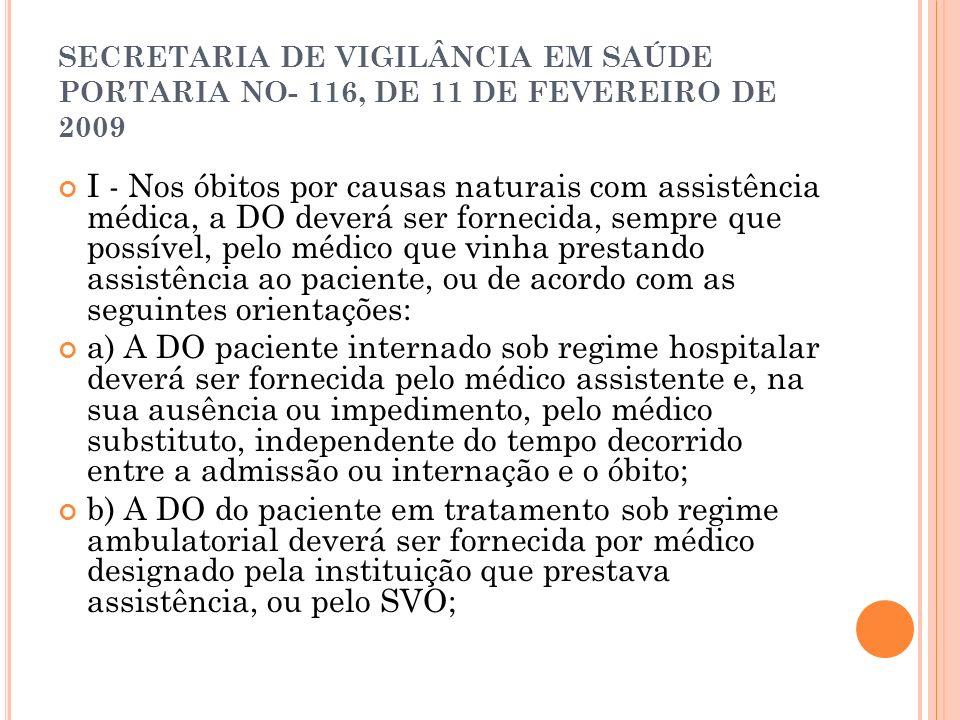 SECRETARIA DE VIGILÂNCIA EM SAÚDE PORTARIA NO- 116, DE 11 DE FEVEREIRO DE 2009 I - Nos óbitos por causas naturais com assistência médica, a DO deverá