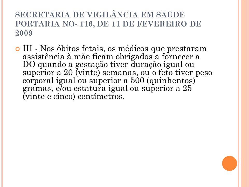 SECRETARIA DE VIGILÂNCIA EM SAÚDE PORTARIA NO- 116, DE 11 DE FEVEREIRO DE 2009 III - Nos óbitos fetais, os médicos que prestaram assistência à mãe fic