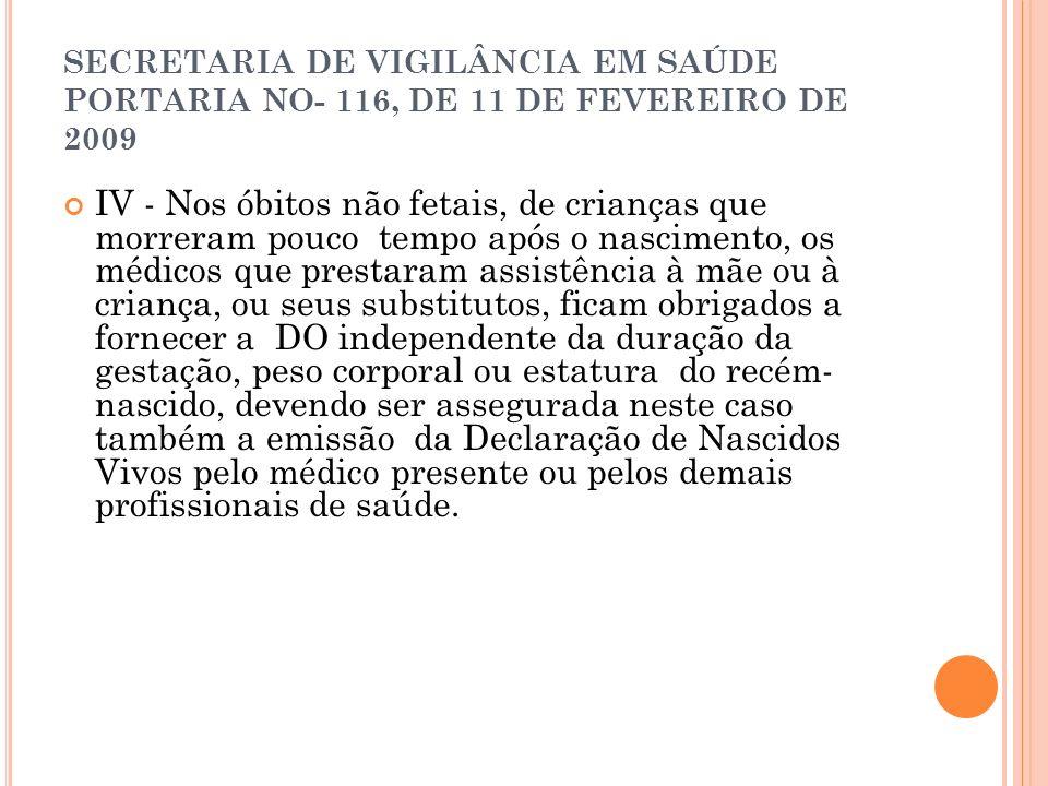 SECRETARIA DE VIGILÂNCIA EM SAÚDE PORTARIA NO- 116, DE 11 DE FEVEREIRO DE 2009 IV - Nos óbitos não fetais, de crianças que morreram pouco tempo após o