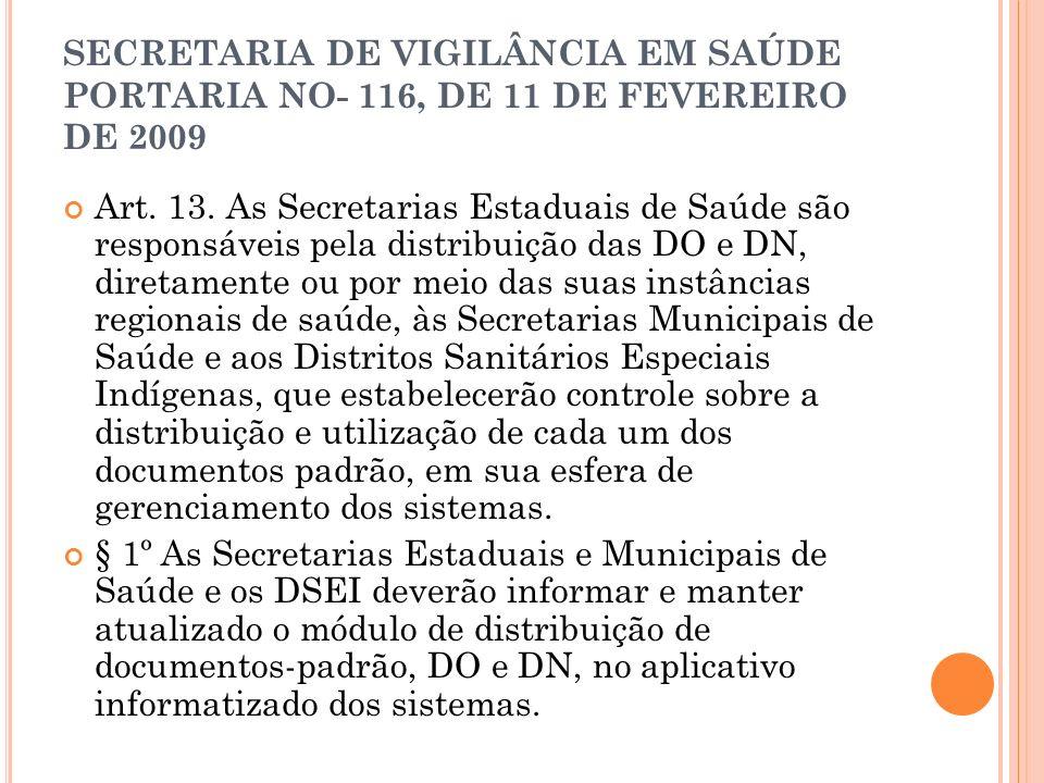 SECRETARIA DE VIGILÂNCIA EM SAÚDE PORTARIA NO- 116, DE 11 DE FEVEREIRO DE 2009 Art. 13. As Secretarias Estaduais de Saúde são responsáveis pela distri