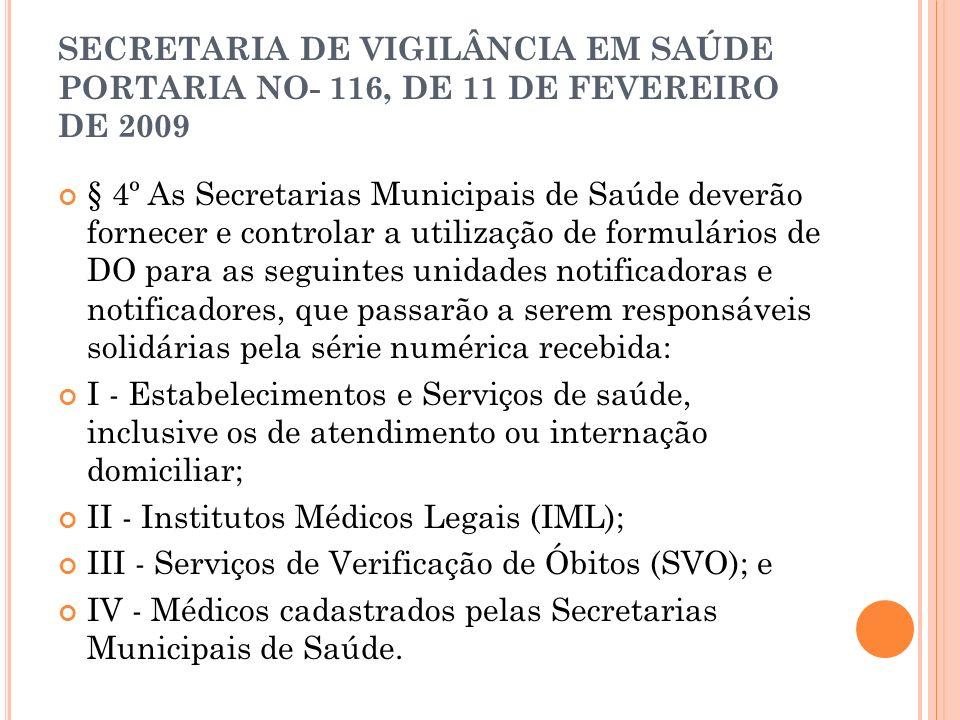 SECRETARIA DE VIGILÂNCIA EM SAÚDE PORTARIA NO- 116, DE 11 DE FEVEREIRO DE 2009 § 4º As Secretarias Municipais de Saúde deverão fornecer e controlar a
