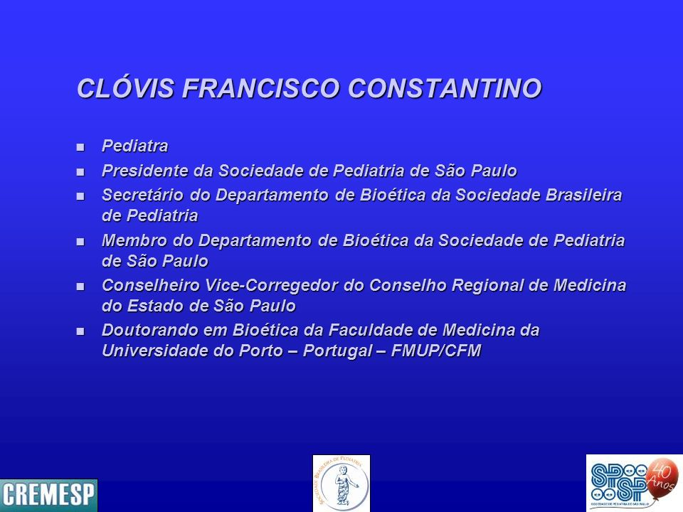 CLÓVIS FRANCISCO CONSTANTINO n Pediatra n Presidente da Sociedade de Pediatria de São Paulo n Secretário do Departamento de Bioética da Sociedade Bras