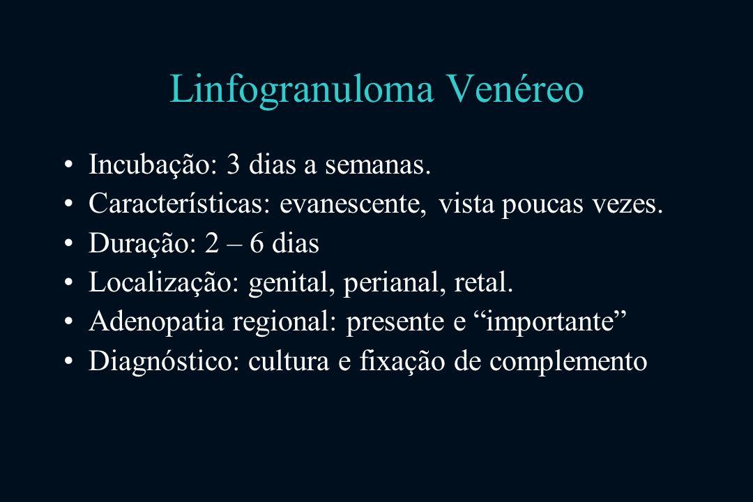 Linfogranuloma Venéreo Incubação: 3 dias a semanas.