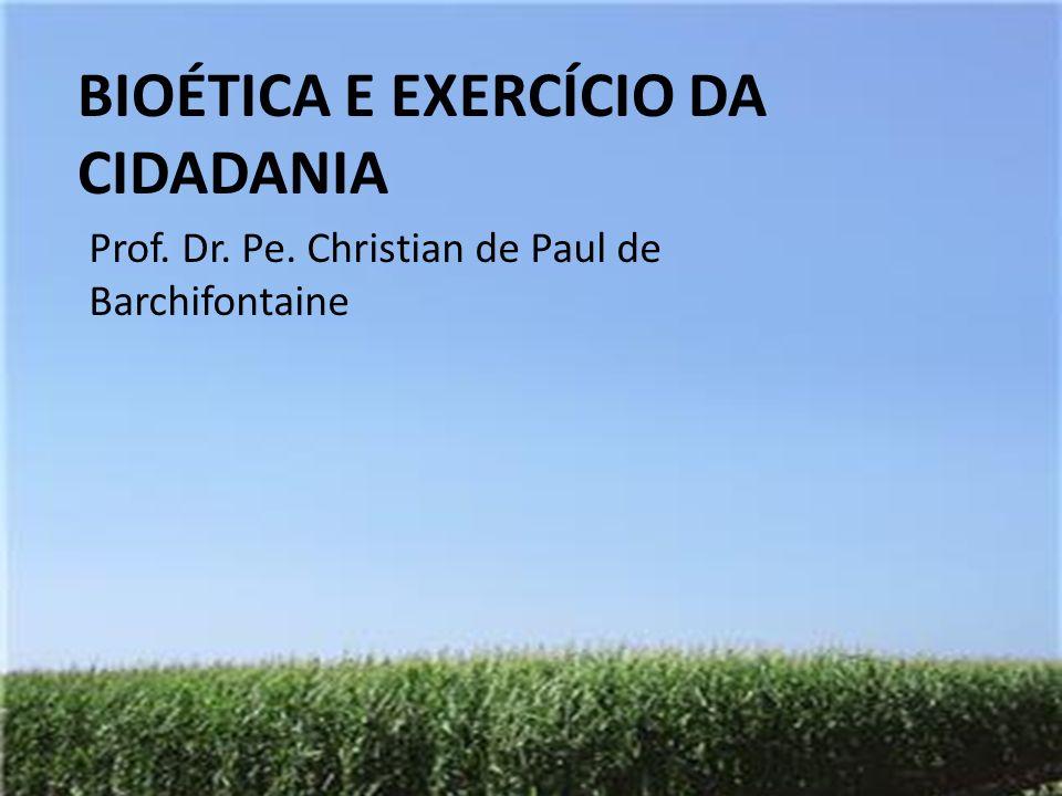 BIOÉTICA E EXERCÍCIO DA CIDADANIA Prof. Dr. Pe. Christian de Paul de Barchifontaine